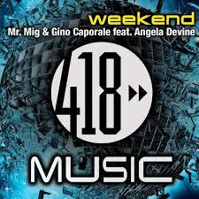 """Mr. Mig & Gino Caporale Feat. Angela Devine """"Weekend"""" #11 Billboard"""