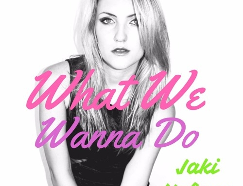 "Jaki Nelson ""What We Wanna Do"""